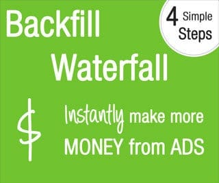 4 Simple Steps to set up a Backfill Waterfall for your ads and instantly increase revenue.